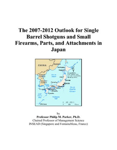 The 2007-2012 Outlook for Single Barrel Shotguns and Small Firearms, Parts, and Attachments in Japan
