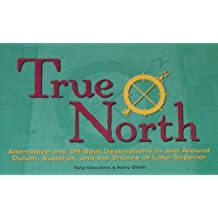 True North: Alternative and Off-Beat Destinations in and Around Duluth, Superior, and the Shores of Lake Superior