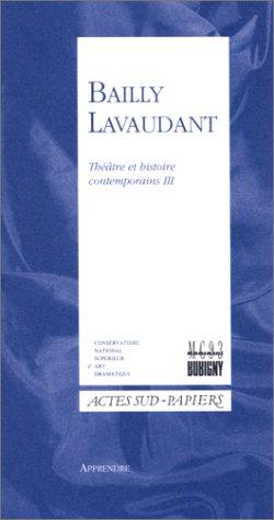 Bailly-Lavaudant: Théâtre et histoire contemporains III (Apprendre) par Georges Lavaudant
