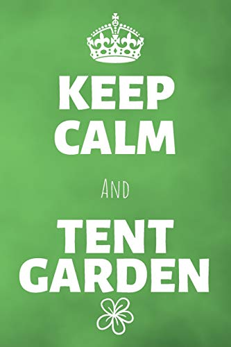 Keep Calm And Tent Garden: Gardening Gardener Journal & Garden Plant Notebook - Botanical Record Planner To Write In (110 Pages, 6 x 9 in) Gift For ... Girls, Farmers (Garden Journals, Band 1) - Log-arbor