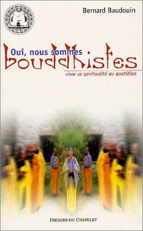 Oui, nous sommes bouddhistes. Vivre sa spiritualité au quotidien par Bernard Baudouin