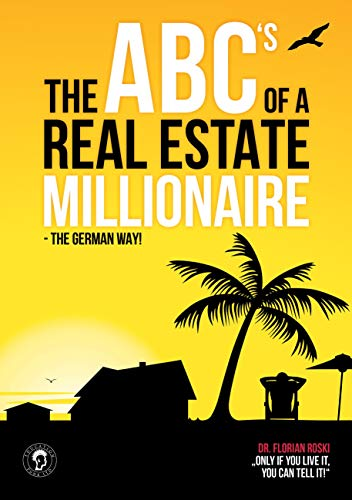 The ABC's of a Real Estate Millionaire: The German Way (English Edition)