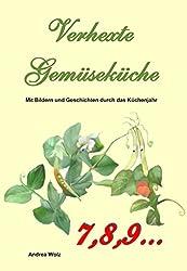 Verhexte Gemüseküche 7,8,9... (Verhexte Gemüseküche vierteljährlich 3)