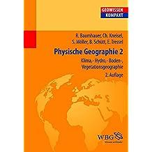 Physische Geographie 2: Klima-, Hydro-, Boden-, Vegetationsgeographie (Geowissen kompakt)