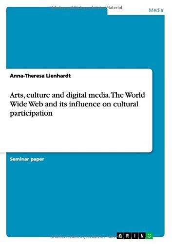 Arts, Culture and Digital Media. the World Wide Web and Its Influence on Cultural Participation by Lienhardt, Anna-Theresa (2014) Paperback