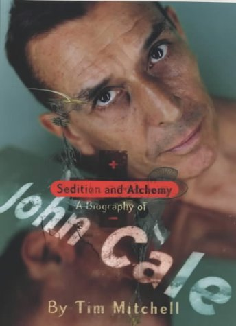 Sedition and Alchemy: A Biography of John Cale by Tim Mitchell (2001-01-05)
