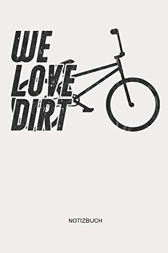 We Love Dirt | Notizbuch: BMX Notizbuch und Zeichenbuch | Geschenk für BMX Fahrer, Radsportler und Dirtjump Fans, Kinder, Frauen und Männer