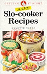 Safe Slo Cooker Recipes: Getting it Right by Annette Yates (1993-06-01)