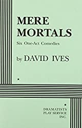 Mere Mortals: Six One-Act Comedies