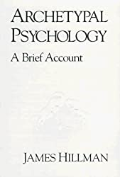 Archetypal Psychology: A Brief Account by James Hillman (1997-03-06)