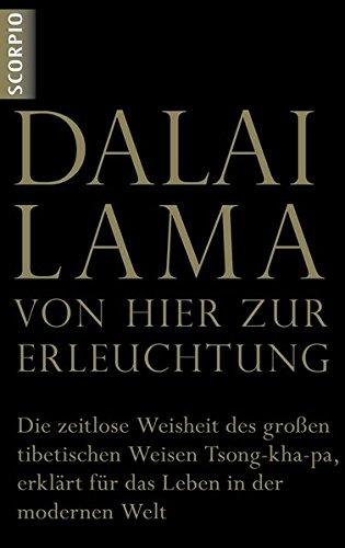 VON HIER ZUR ERLEUCHTUNG: Die zeitlose Weisheit des großen tibetischen Weisen Tsong-kha-pa, erklärt für das Leben in der modernen Welt
