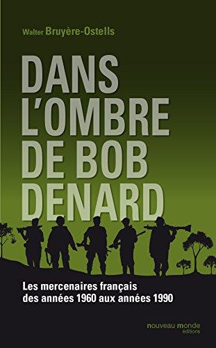 Dans l'ombre de Bob Denard: Les mercenaires français de 1960 à 1989 (DOCUMENTS) (French Edition)