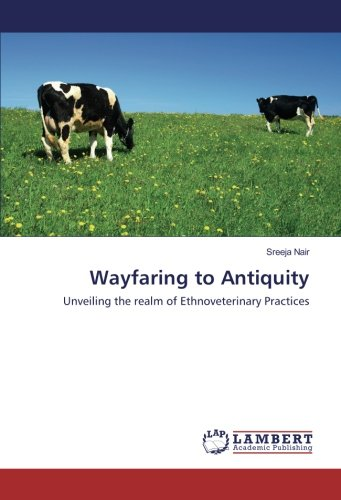 Wayfaring to Antiquity: Unveiling the realm of Ethnoveterinary Practices por Sreeja Nair