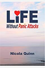 Life without Panic Attacks: Written by Nicola Quinn, 2008 Edition, Publisher: DragonRising [Paperback] Paperback