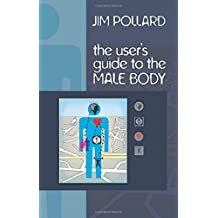 The User's Guide to the Male Body by Jim Pollard (2009-05-01)