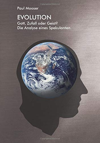Evolution: Gott, Zufall oder Geist?  Die Analyse eines Spekulanten