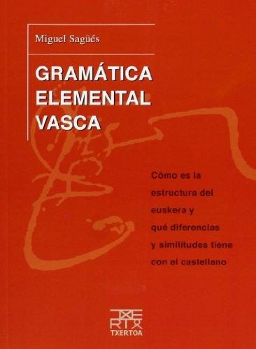 Gramática elemental vasca: Cómo es la estructura del euskera y qué diferencias y similitudes tiene con el castellano (Azkue) por Miguel Sagüés Subijana