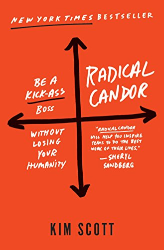 Radical Candor: Be a Kick-Ass Boss Without Losing Your Humanity (English Edition)