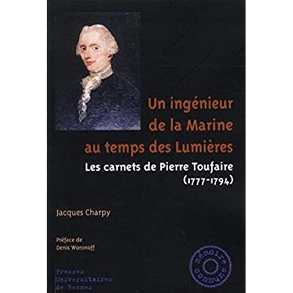 Un ingénieur de la Marine au temps de Lumières : Les carnets de Pierre Toufaire (1777-1794)