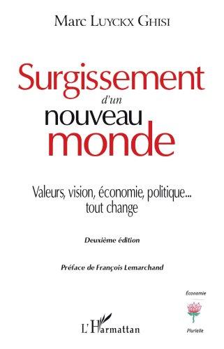 Surgissement d'un nouveau monde: Valeurs, vision, économie, politique... tout change - Deuxième édition (Économies Plurielles) par Marc Luyckx Ghisi