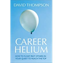 Career Helium: How to Float Past Others in Your Quest to Reach The Top by David Thompson (2007-06-19)