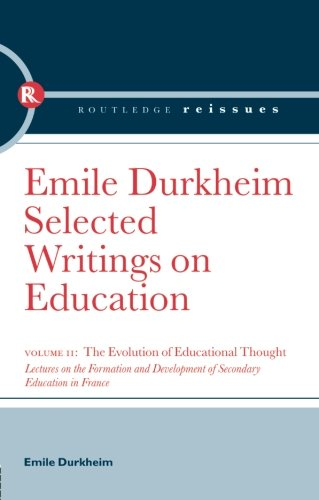The Evolution of Educational Thought: Lectures on the formation and development of secondary education in France (Selected Writings on Education)