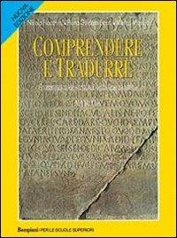 Comprendere e tradurre. Manuale. Per i Licei e gli Ist. Magistrali