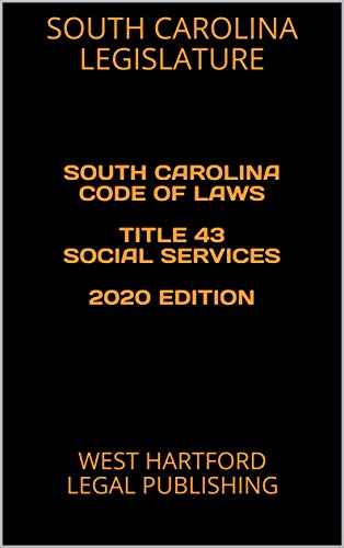 SOUTH CAROLINA CODE OF LAWS TITLE 43 SOCIAL SERVICES 2020 EDITION ...