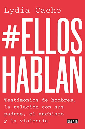 #Elloshablan: Testimonios de hombres, la relación con sus padres, el machismo y la violencia (Sociedad)