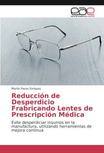Reducción de Desperdicio Frabricando Lentes de Prescripción Médica: Evite desperdiciar insumos en la manufactura, utilizando herramientas de mejora continua