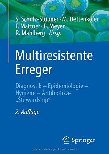 Multiresistente Erreger: Diagnostik - Epidemiologie - Hygiene - Antibiotika-