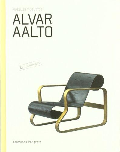 Alvar Aalto. Muebles Y Objetos (Cartone) - Español (By Architects)
