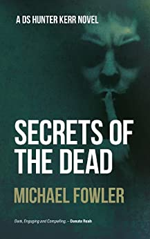 Secrets of the Dead: The best selling series that leaves readers wanting more (DS Hunter Kerr Book 3) (D.S. Hunter Kerr) by [Fowler, Michael]