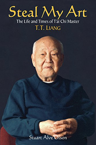 Steal My Art: He Life and Times of T'Ai Chi Master T.T. Liang: Memoirs of a 100 Year Old T'ai Chi Master, T.T.Liang por Stuart Alve Olson