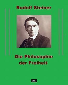 DIE PHILOSOPHIE DER FREIHEIT: Grundzüge einer modernen Weltanschauung