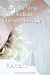 Step by Step The Indian Head Massage (Massageausbildung, Band 2)