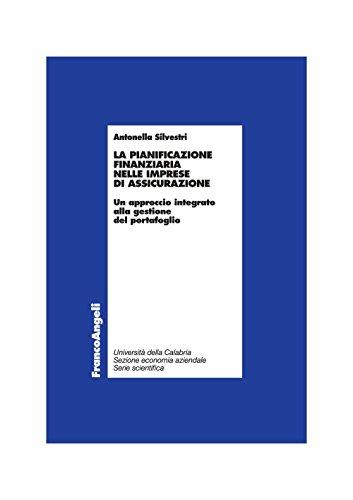 La pianificazione finanziaria nelle imprese di assicurazione. un approccio integrato alla gestione del portafoglio (economia - ricerche)