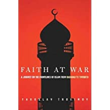 Faith at War: A Journey on the Frontlines of Islam, from Baghdad to Timbuktu by Yaroslav Trofimov (2005-05-23)