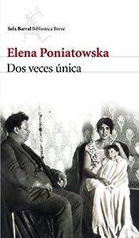 Dos veces única par Elena Poniatowska