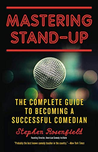Mastering Stand-Up: The Complete Guide to Becoming a Successful Comedian por Stephen Rosenfield