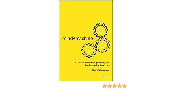 Mindmachine a decision model for optimizing and implementing mindmachine a decision model for optimizing and implementing analytics ebook marc vollenweider amazon kindle shop fandeluxe Choice Image