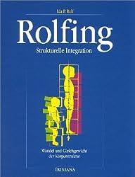 Rolfing: Strukturelle Integration. Wandel und Gleichgewicht der Körperstruktur