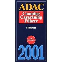 ADAC Camping- und Caravaning Führer 2001: ADAC Camping-Caravaning-Führer 2001, Bd.1, Südeuropa