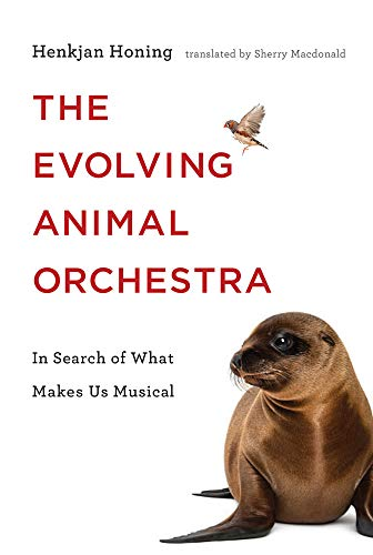 Evolving Animal Orchestra: In Search of What Makes US Musical (Mit Press)