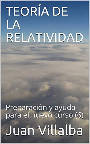 TEORÍA DE LA RELATIVIDAD: Preparación y ayuda para el nuevo curso (6) (Spanish Edition)