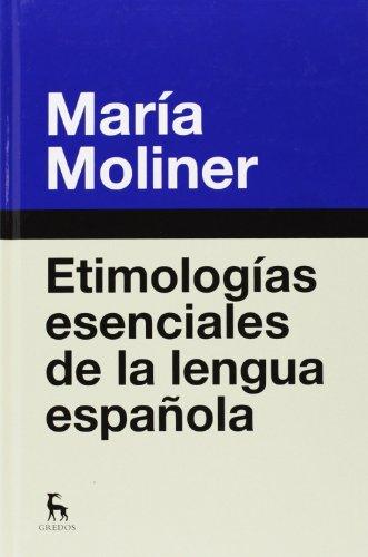 Etimologías esenciales de la lengua española (DICCIONARIOS) por MARIA MOLINER RUIZ