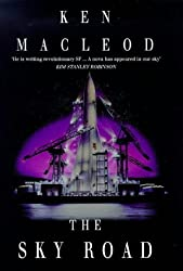 The Sky Road: Book Four: The Fall Revolution Series by Ken MacLeod (1999-06-03)