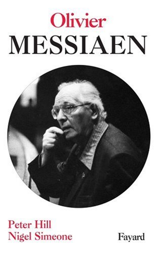 Olivier Messiaen par Nigel Simeone, Peter Hill