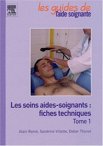 Les soins aides-soignants : fiches techniques : Tome 1