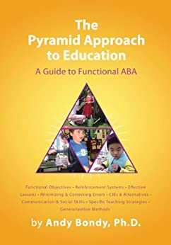 The Pyramid Approach to Education: A Guide to Functional ABA (English Edition) par [Bondy, Andy]